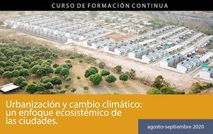 Urbanización y cambio climático: un enfoque ecosistémico de las ciudades.