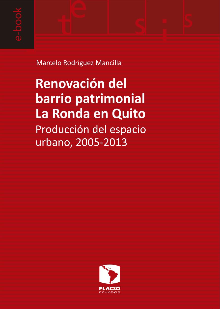 Renovación del barrio patrimonial La Ronda en Quito.  Producción del espacio urbano, 2005-2013