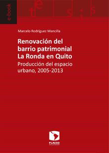 Renovación del barrio patrimonial La Ronda en Quito.<br> Producción del espacio urbano, 2005-2013