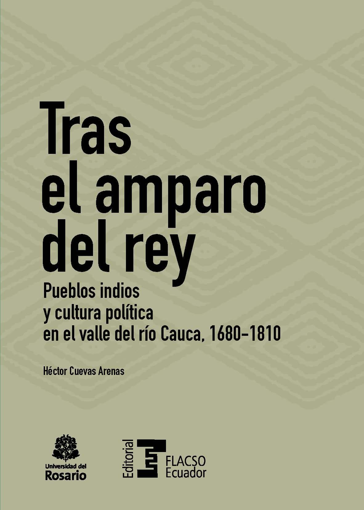 Tras el amparo del rey.  Pueblos indios y cultura política en el valle del río Cauca, 1680-1810