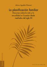 La planificación familiar.  Discursos sobre la vida y la sexualidad en Ecuador desde mediados del siglo XX