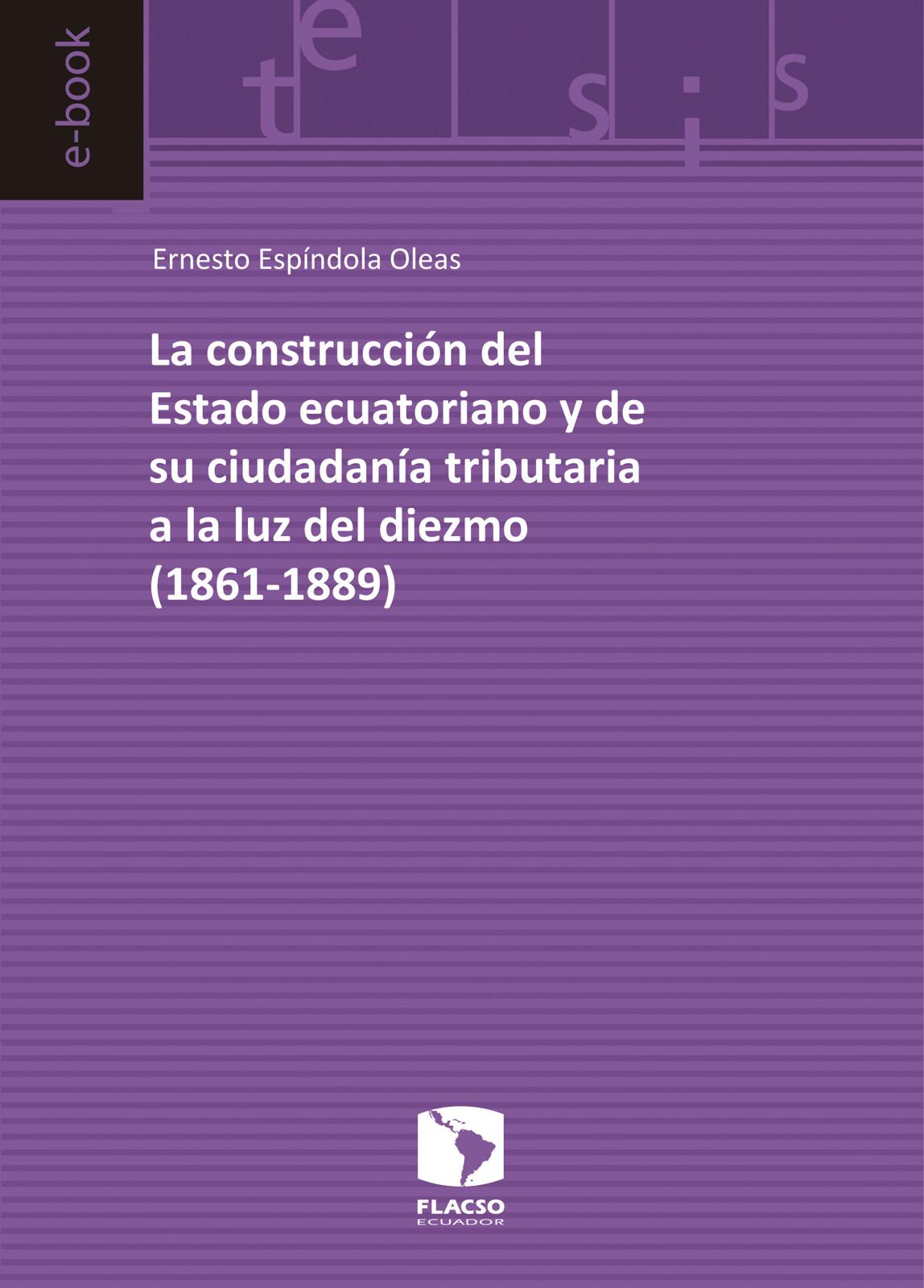 La construcción del Estado ecuatoriano y de su ciudadanía tributaria a la luz del diezmo (1861-1889)