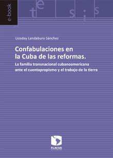 Confabulaciones en la Cuba de las reformas. La familia transnacional cubanoamericana ante el cuentapropismo y el trabajo de la tierra