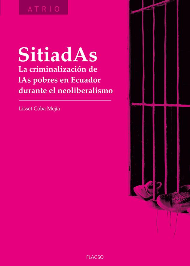SitiadAs. La criminalización de lAs pobres en Ecuador durante el neoliberalismo.