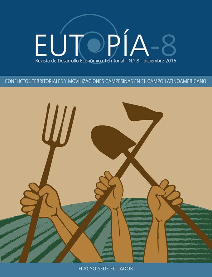 EUTOPÍA 8. Revista de Desarrollo Económico Territorial.  Conflictos territoriales y movilizaciones campesinas en el campo latinoamericano.