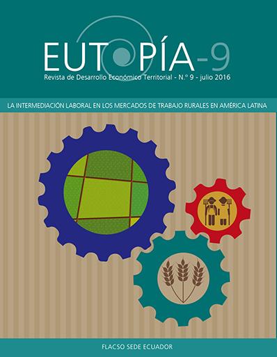 EUTOPÍA 9. Revista de Desarrollo Económico Territorial.  La intermediación laboral en los mercados de trabajo rurales en América Latina.