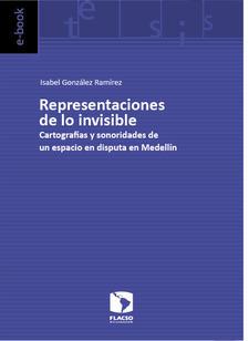 Representaciones de lo invisible.  Cartografías y sonoridades de un espacio en disputa en Medellín