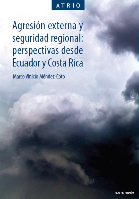 Agresión externa y seguridad regional: perspectivas desde Ecuador y Costa Rica
