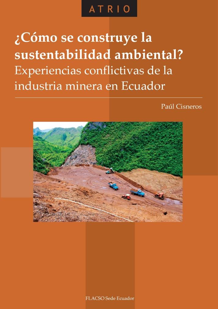¿Cómo se construye la sustentabilidad ambiental?.  Experiencias conflictivas de la industria minera en Ecuador.