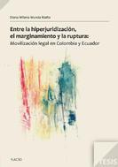 Entre la hiperjuridización, el marginamieno y la ruptura: Movilización legal en Colombia y Ecuador