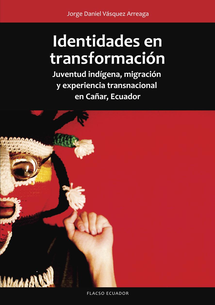 Identidades en transformación. Juventud indígena, migración y experiencia transnacional en Cañar, Ecuador.