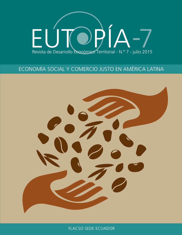 EUTOPÍA 7. Revista de Desarrollo Económico Territorial.  Economía social y comercio justo en América Latina