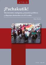 ¡Pachakutik! Movimientos indígenas, proyectos políticos y disputas electorales en el Ecuador