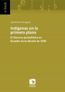 Indígenas en la primera plana. El discurso periodístico en Ecuador en la década de 1930