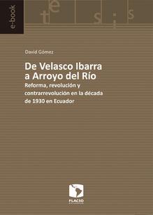 De Velasco Ibarra a Arroyo del Río. Reforma, revolución y contrarrevolución en la década de 1930 en Ecuador