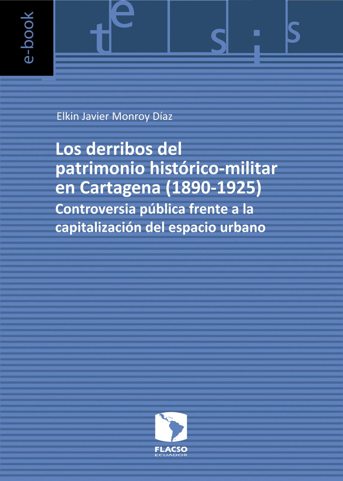 Los derribos del patrimonio histórico-militar en Cartagena (1890-1925). Controversia pública frente a la capitalización del espacio urbano