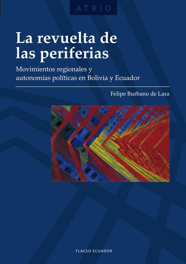 La revuelta de las periferias  Movimientos regionales y autonomías políticas en Bolivia y Ecuador