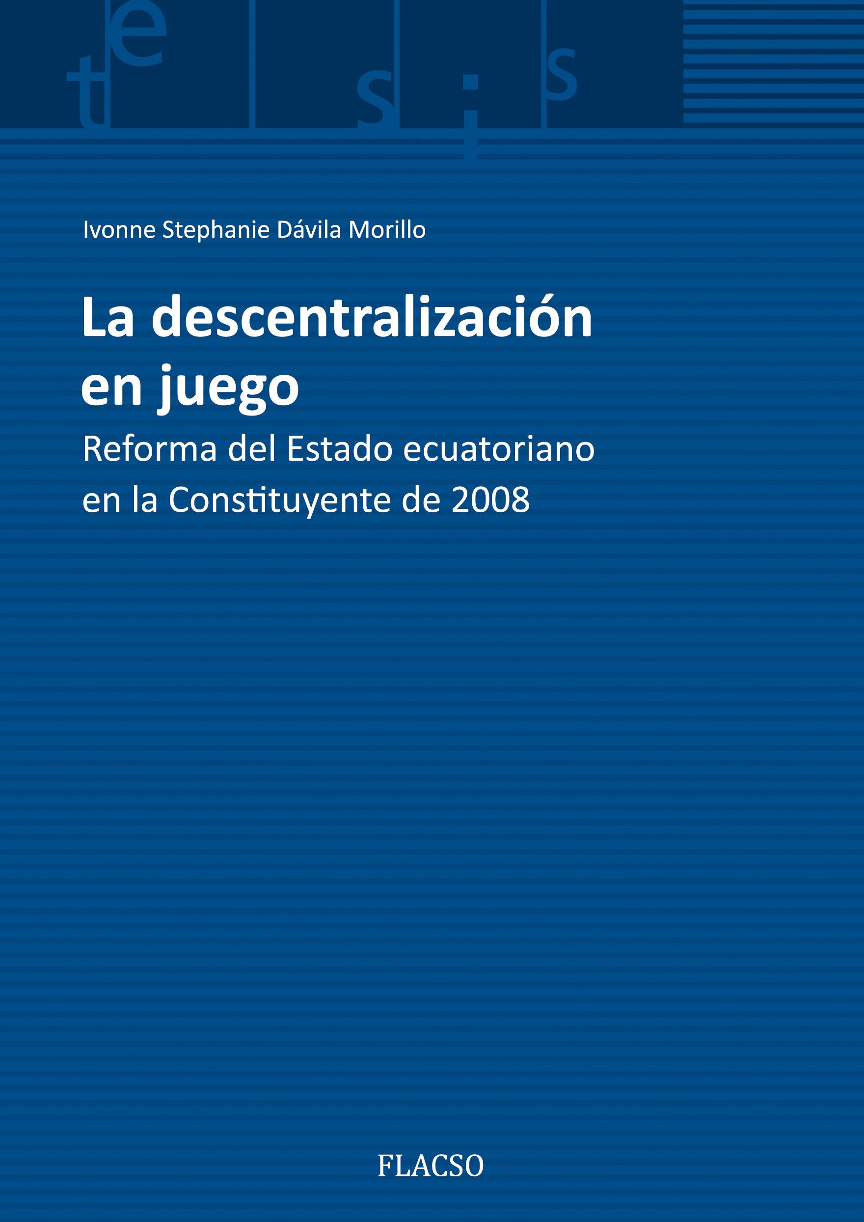 La descentralización en juego. Reforma del Estado ecuatoriano en la Constituyente de 2008.