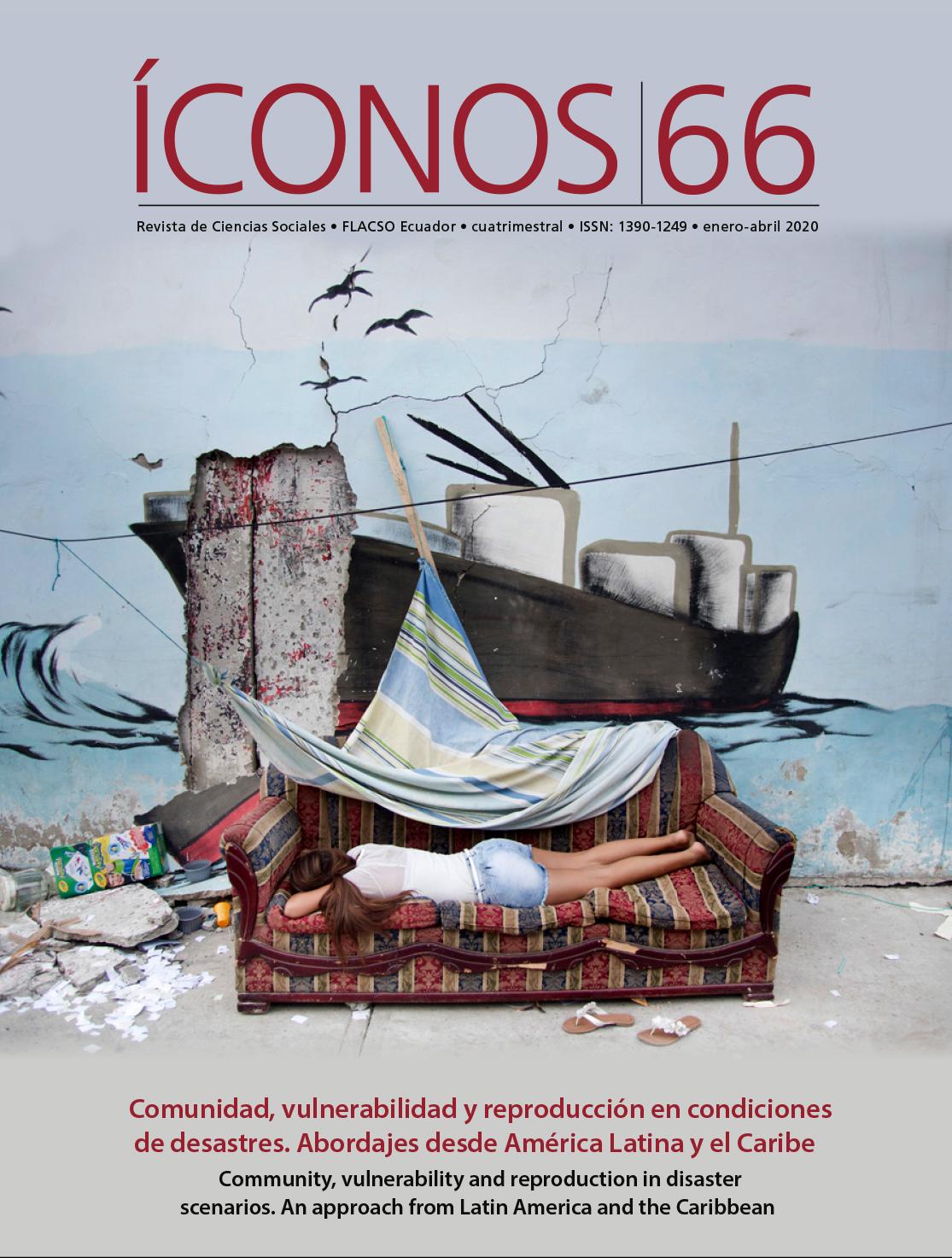 Íconos No. 66. Comunidad, vulnerabilidad y reproducción en condiciones de desastre. Abordajes desde América Latina y el Caribe