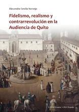Fidelismo, realismo y contrarrevolución en la Audiencia de Quito