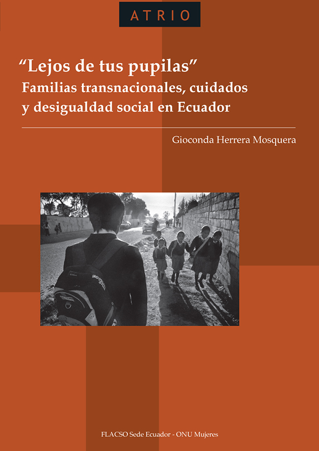 """""""Lejos de tus pupilas"""". Familias transnacionales, cuidados y desigualdad social en Ecuador"""