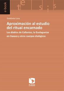 Aproximación al estudio del ritual encarnado. Los diablos de Collantes, la Guelaguetza en Oaxaca y otros cuerpos dialógicos
