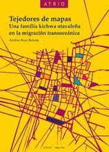 Tejedores de mapas. Una familia kichwa otavaleña en la migración transoceánica